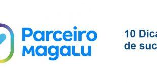 Parceiro Magalu: 10 dicas de sucesso para ganhar dinheiro na internet